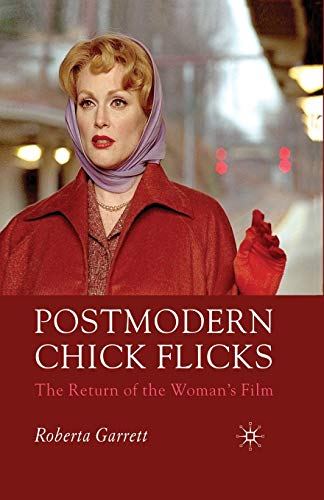 Postmodern Chick Flicks. The Return of the Woman's Film: R. GARRETT