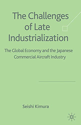 9781349547357: The Challenge of Late Industrialization: The Global Economy and the Japanese Commercial Aircraft Industry
