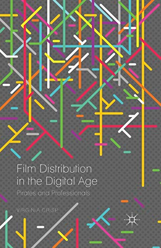 9781349560783: Film Distribution in the Digital Age: Pirates and Professionals