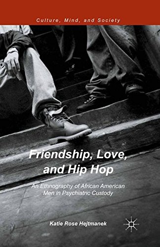 9781349561278: Friendship, Love, and Hip Hop: An Ethnography of African American Men in Psychiatric Custody (Culture, Mind and Society)