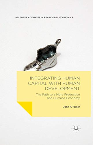 9781349563593: Integrating Human Capital with Human Development: The Path to a More Productive and Humane Economy (Palgrave Advances in Behavioral Economics)
