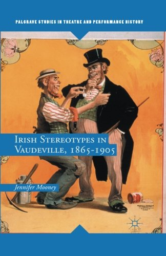 9781349564125: Irish Stereotypes in Vaudeville, 1865-1905 (Palgrave Studies in Theatre and Performance History)