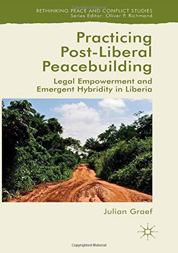 9781349569694: Practicing Post-Liberal Peacebuilding: Legal Empowerment and Emergent Hybridity in Liberia (Rethinking Peace and Conflict Studies)
