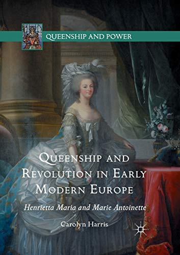 9781349570263: Queenship and Revolution in Early Modern Europe: Henrietta Maria and Marie Antoinette (Queenship and Power)