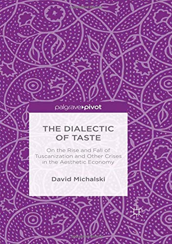 9781349574858: The Dialectic of Taste: On the Rise and Fall of Tuscanization and other Crises in the Aesthetic Economy