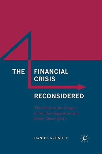 9781349575473: The Financial Crisis Reconsidered: The Mercantilist Origin of Secular Stagnation and Boom-Bust Cycles