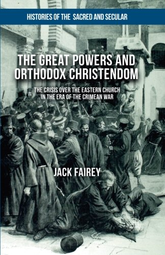 9781349575732: The Great Powers and Orthodox Christendom: The Crisis Over the Eastern Church in the Era of the Crimean War (Histories of the Sacred and Secular, 1700-2000)