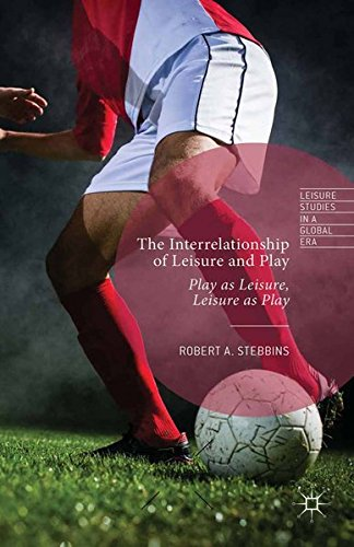9781349576029: The Interrelationship of Leisure and Play: Play as Leisure, Leisure as Play (Leisure Studies in a Global Era)