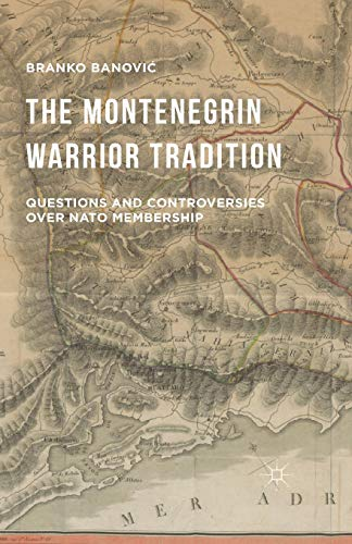 9781349576579: The Montenegrin Warrior Tradition: Questions and Controversies over NATO Membership