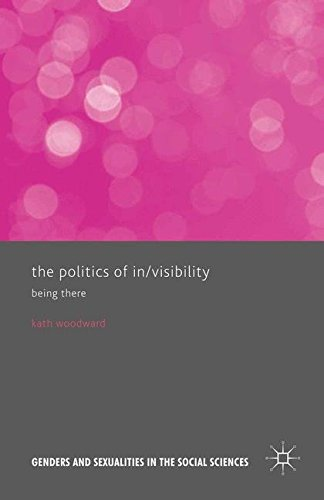 9781349577514: The Politics of In/Visibility: Being There (Genders and Sexualities in the Social Sciences)