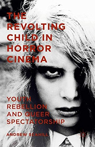 9781349577927: The Revolting Child in Horror Film: Youth Rebellion and Queer Spectatorship