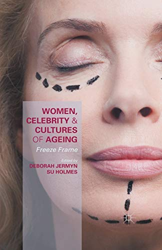 9781349580903: Women, Celebrity and Cultures of Ageing: Freeze Frame