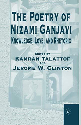 9781349626151: The Poetry of Nizami Ganjavi: Knowledge, Love, and Rhetoric