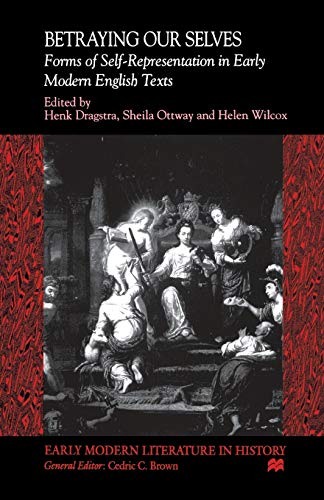 9781349628490: Betraying Our Selves: Forms of Self-Representation in Early Modern English Texts (Early Modern Literature in History)