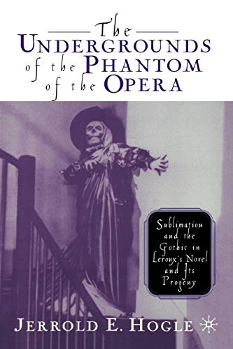 9781349634101: The Undergrounds of the Phantom of the Opera: Sublimation and the Gothic in Leroux's Novel and its Progeny