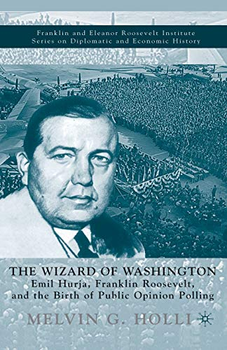 9781349634491: The Wizard of Washington: Emil Hurja, Franklin Roosevelt, and the Birth of Public Opinion Polling (The World of the Roosevelts)