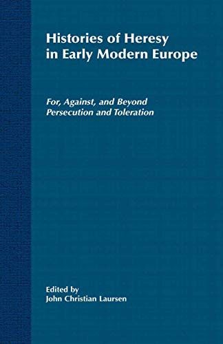 9781349634569: Histories of Heresy in the Seventeenth and Eighteenth Centuries: For, Against, and Beyond Persecution and Toleration