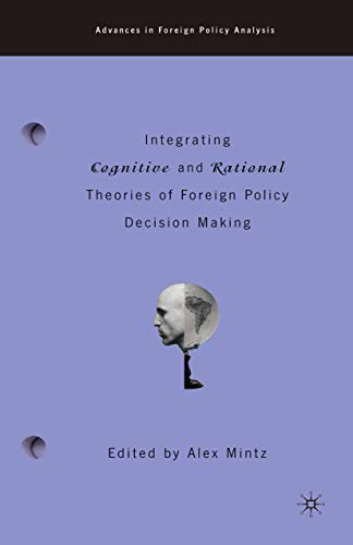 9781349634613: Integrating Cognitive and Rational Theories of Foreign Policy Decision Making: The Polyheuristic Theory of Decision (Advances in Foreign Policy Analysis)