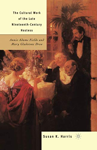 9781349635634: The Cultural Work of the Late Nineteenth-Century Hostess: Annie Adams Fields and Mary Gladstone Drew