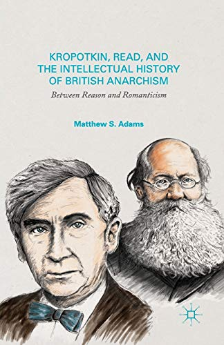 9781349678822: Kropotkin, Read, and the Intellectual History of British Anarchism: Between Reason and Romanticism