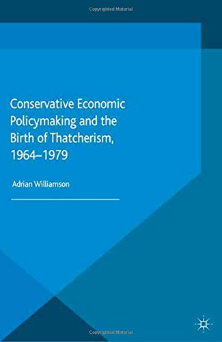 9781349689743: Conservative Economic Policymaking and the Birth of Thatcherism, 1964-1979 (Palgrave Studies in the History of Finance)
