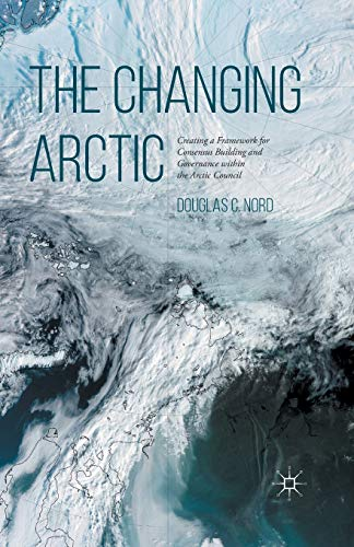 9781349699292: The Changing Arctic: Consensus Building and Governance in the Arctic Council