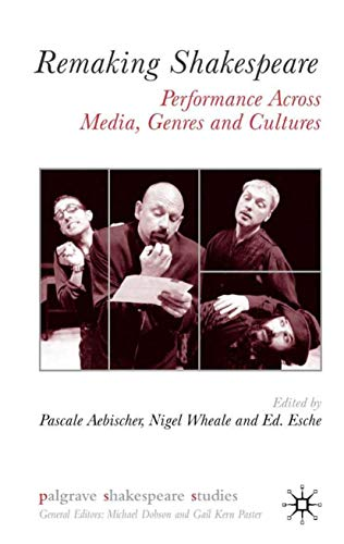 9781349724345: Remaking Shakespeare: Performance Across Media, Genres and Cultures (Palgrave Shakespeare Studies)