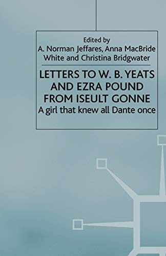 9781349726370: Letters to W.B.Yeats and Ezra Pound from Iseult Gonne: A Girl That Knew All Dante Once