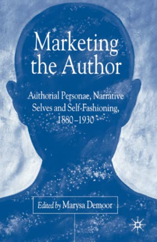 9781349726905: Marketing the Author: Authorial Personae, Narrative Selves and Self-Fashioning, 1880-1930