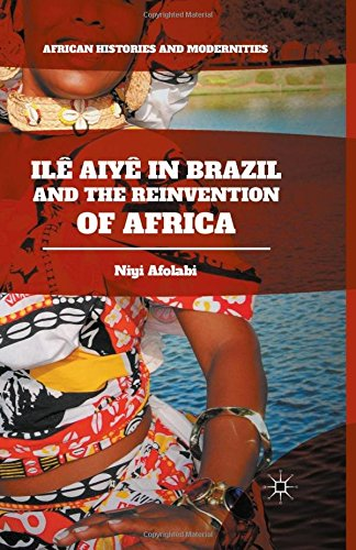 9781349888030: Ilê Aiyê in Brazil and the Reinvention of Africa (African Histories and Modernities)