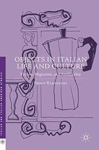 9781349948741: Objects in Italian Life and Culture: Fiction, Migration, and Artificiality