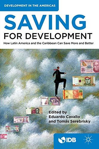 Saving for Development: How Latin America and: Inter-American Development Bank,