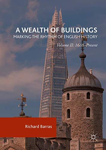 A Wealth of Buildings: Marking the Rhythm of English History: Volume II: 1688?Present: Richard ...