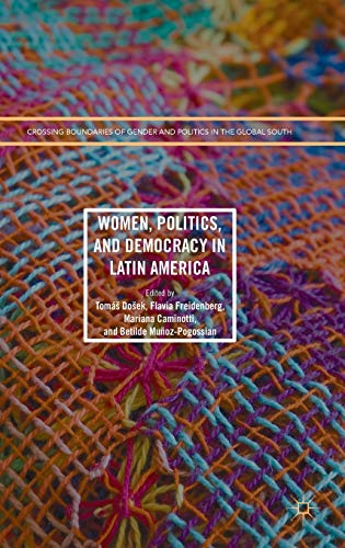 Women, Politics, and Democracy in Latin America (Crossing Boundaries of Gender and Politics in the ...