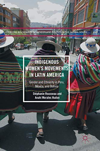 9781349950621: Indigenous Women's Movements in Latin America: Gender and Ethnicity in Peru, Mexico, and Bolivia (Crossing Boundaries of Gender and Politics in the Global South)