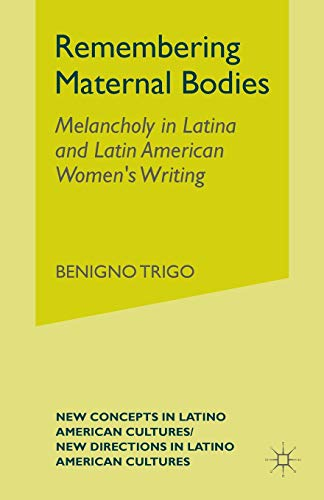 Remembering Maternal Bodies: Melancholy in Latina and Latin American Women's Writing (New ...