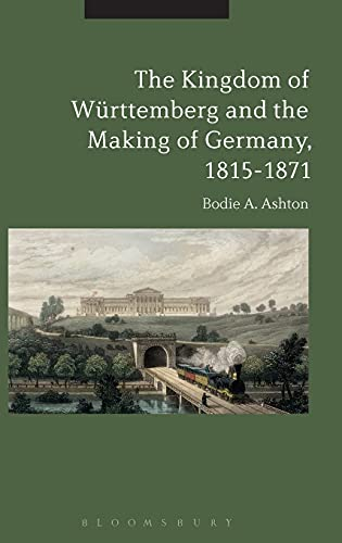 9781350000070: The Kingdom of Württemberg and the Making of Germany, 1815-1871