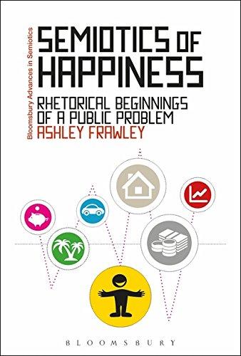 9781350004764: Semiotics of Happiness: Rhetorical beginnings of a public problem (Bloomsbury Advances in Semiotics)