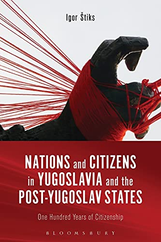 9781350007635: Nations and Citizens in Yugoslavia and the Post-Yugoslav States