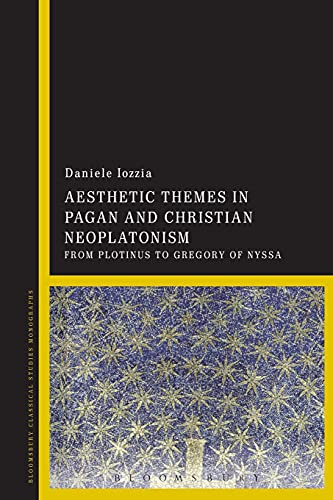 9781350007932: Aesthetic Themes in Pagan and Christian Neoplatonism: From Plotinus to Gregory of Nyssa