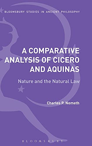 9781350009462: A Comparative Analysis of Cicero and Aquinas: Nature and the Natural Law (Bloomsbury Studies in Ancient Philosophy)