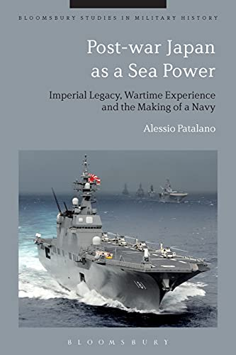 9781350011083: Post-war Japan as a Sea Power: Imperial Legacy, Wartime Experience and the Making of a Navy (Bloomsbury Studies in Military History)