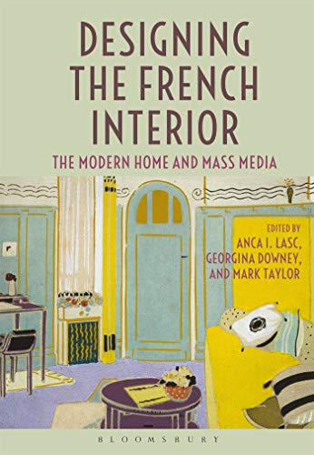 9781350013896: Designing the French Interior: The Modern Home and Mass Media