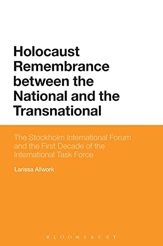 9781350022430: Holocaust Remembrance between the National and the Transnational: The Stockholm International Forum and the First Decade of the International Task Force