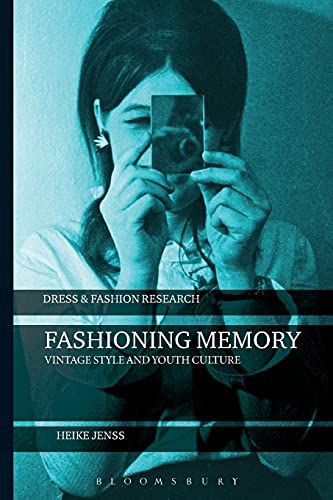 Fashioning Memory: Vintage Style and Youth Culture: Jenss, Heike/ Eicher,