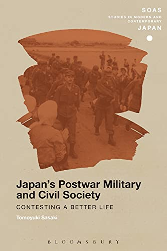 9781350024823: Japan's Postwar Military and Civil Society: Contesting a Better Life (SOAS Studies in Modern and Contemporary Japan)