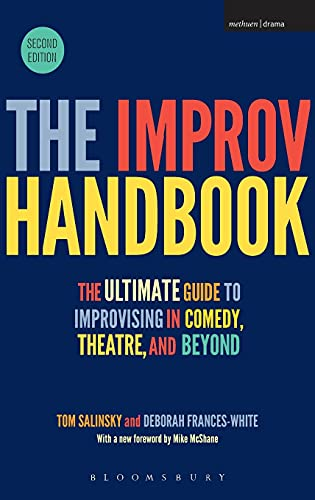 9781350026155: The Improv Handbook: The Ultimate Guide to Improvising in Comedy, Theatre, and Beyond (Performance Books)