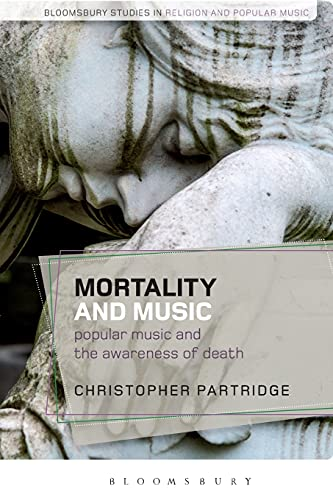 9781350026896: Mortality and Music: Popular Music and the Awareness of Death (Bloomsbury Studies in Religion and Popular Music)