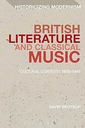 9781350028463: British Literature and Classical Music: Cultural Contexts 1870-1945 (Historicizing Modernism)