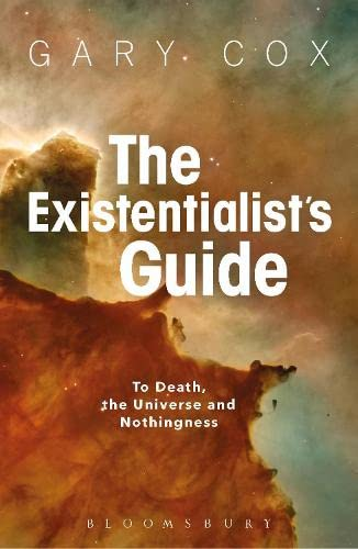 9781350029729: The Existentialist's Guide to Death, the Universe and Nothingness